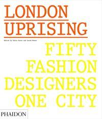 LONDON UPRISING - FIFTY FASHION DESIGNERS, ONE CITY