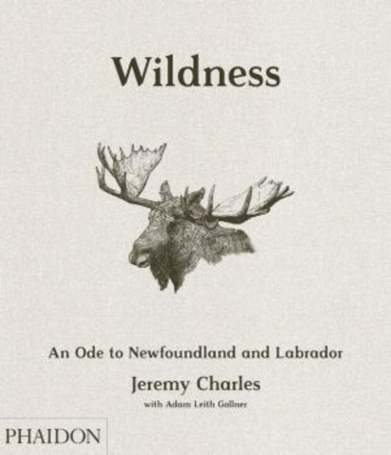 Wildness - An Ode To Newfoundland And Labrador - Jeremy Charles / Adam Leith Goliner