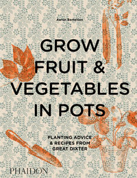 Grow Fruit & Vegetables In Pots - Aaron Berteisen