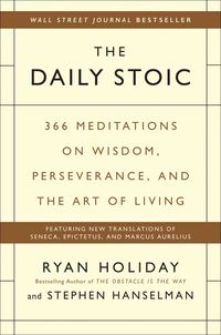 DAILY STOIC, THE - 366 MEDITATIONS ON WISDOM, PERSEVERANCE, AND THE ART OF LIVING