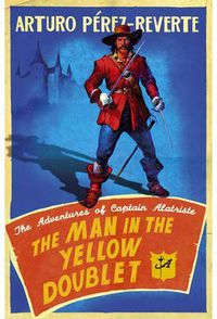 MAN IN THE YELLOW DOUBLET, THE - THE ADVENTURES OF CAPTAIN ALATRISTE