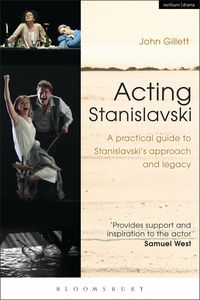 Acting Stanislavski - A Practical Guide To Stanislavski Approach And Legacy - John Gillet
