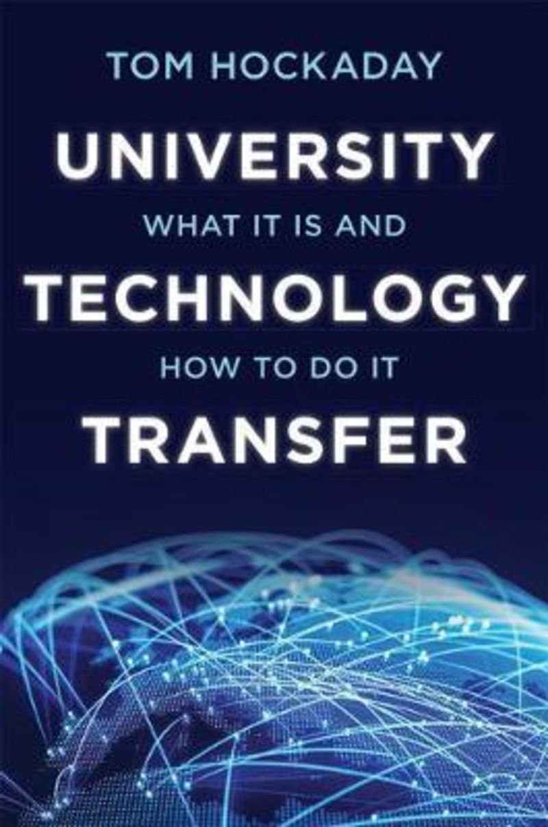 UNIVERSITY TECHNOLOGY TRANSFER - WHAT IT IS AND HOW TO DO IT