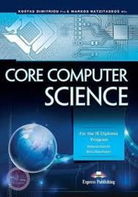 CORE COMPUTER SCIENCE FOR IB DIPLOMA