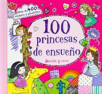 100 PRINCESAS DE ENSUEÑO - DISEÑA Y CREA