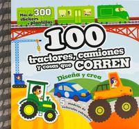 100 TRACTORES, CAMIONES Y COSAS QUE CORREN - DISEÑA Y CREA