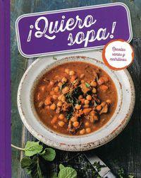 ¡quiero Sopa! - Recetas Sanas Y Nutritivas - Aa. Vv.
