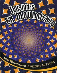Ilusiones En Movimiento Mas De 90 Alucinantes Ilusiones Opticas - Aa. Vv.