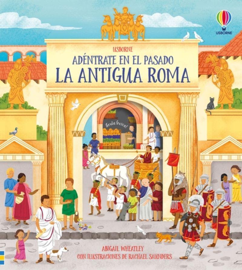 LA ANTIGUA ROMA - ADENTRATE EN EL PASADO