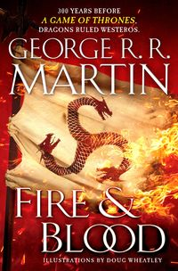 Fire & Blood - 300 Years Before A Game Of Thrones - George R. R. Martin