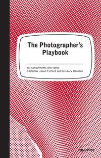 Photographer's Playbook, The - 307 Assignments And Ideas - Jason Fulford (ed) / Gregory Halpern (ed)