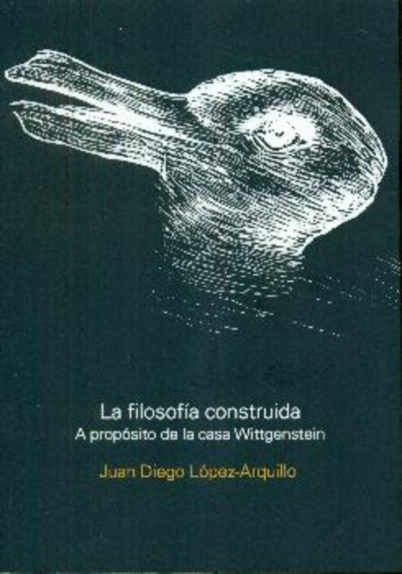 LA FILOSOFIA CONSTRUIDA - A PROPOSITO DE LA CASA WITTGENSTEIN
