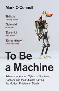 To Be A Machine (b Format) - MARK O'CONNELL