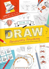 how to draw absolutely anything - Aa. Vv.