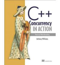 C++ CONCURRENCY IN ACTION - PRACTICAL MULTITHREADING