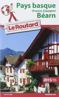GUIDE DU ROUTARD PAYS BASQUE (FRANCE, ESPAGNE) , BEARN 2015 / 2016