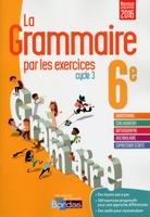 GRAMNAIRE PAR EXERCICES 6E CYCLE 3 - CAHIER