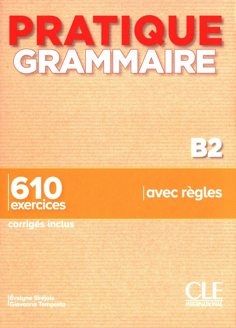 PRATIQUE GRAMMAIRE B2 (+CORRIGES)