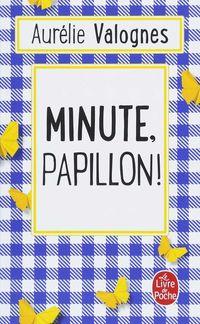 Minute, Papillon! - Aurelie Valognes