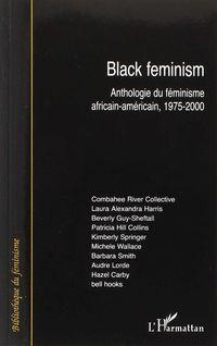 BLACK FEMINISM - ANTHOLOGIE DU FEMINISME AFRICAIN-AMERICAIN (1975-2000)