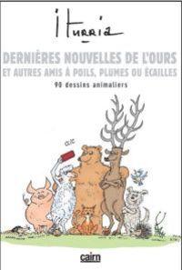 DERNIERES NOUVELLES DE L'OURS, ET AUTRES AMIS A POILS, PLUMES OU ECAILLES - 90 DESSINS ANIMALIERS