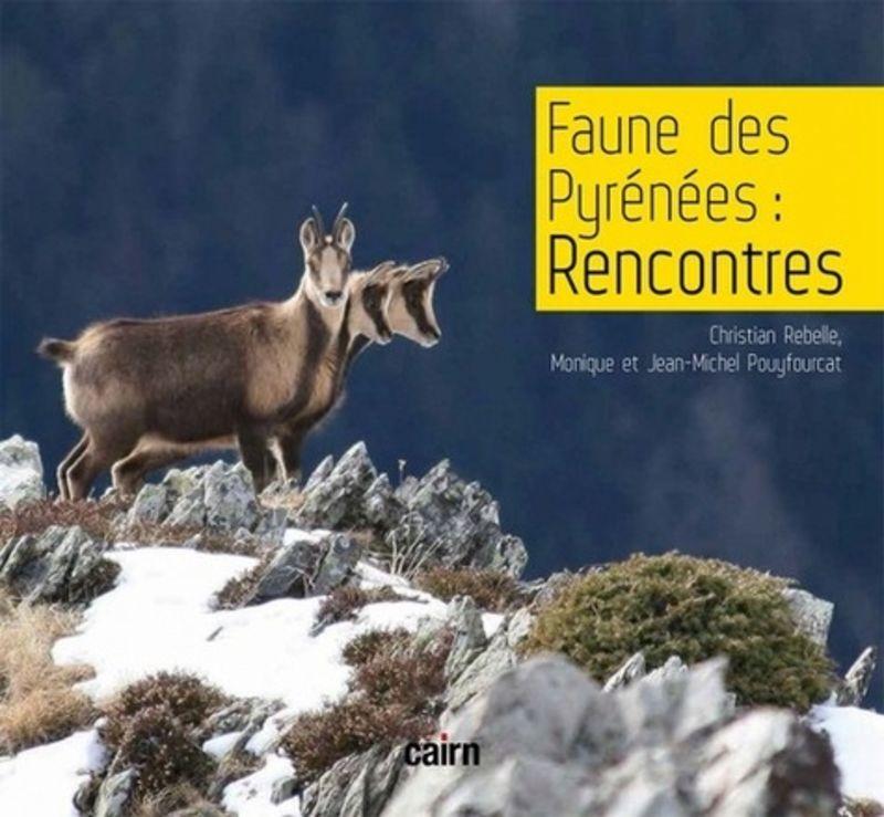 Faune Des Pyrenees - Rencontres - Christian Rebelle / Nonique Pouyfourcat / Jean-Michel Pouyfourcat