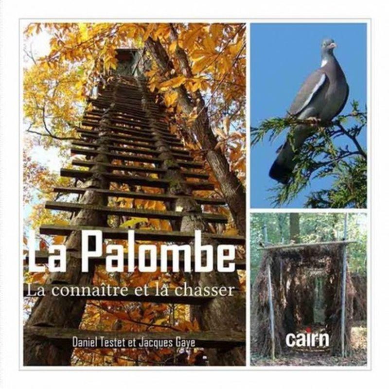 PALOMBE, LA - LA CONNAITRE ET LA CHASSER