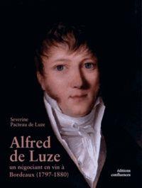 ALFRED DE LUZE - UN NEGOCIANT EN VINS A BORDEAUX (1797-1880)
