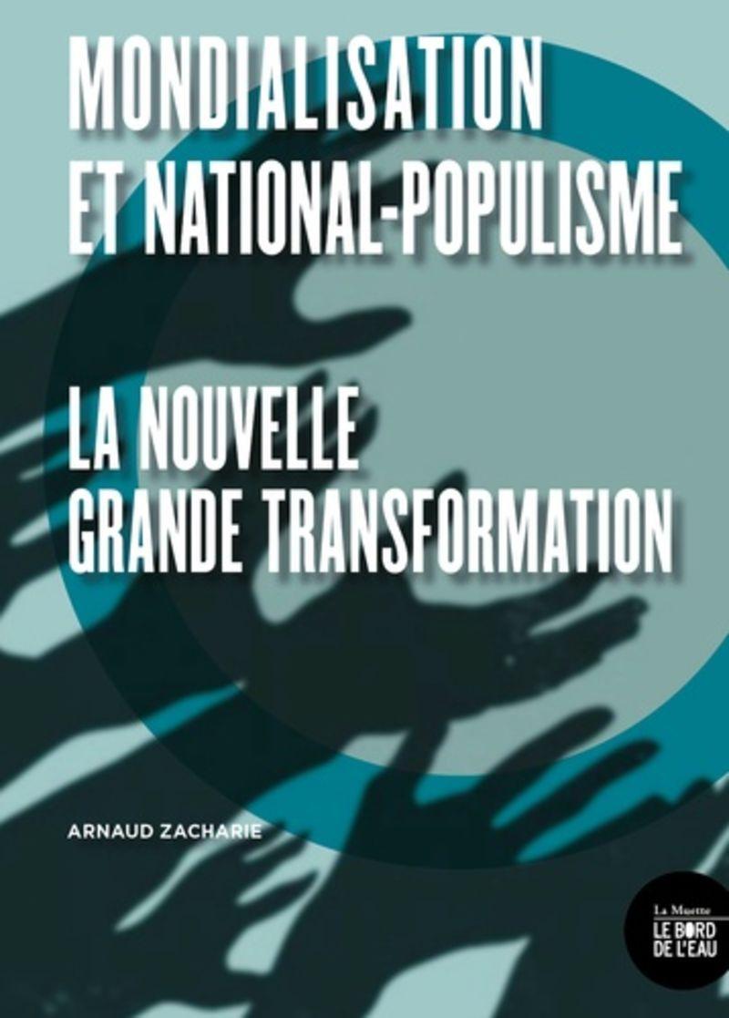 MONDIALISATION ET NATIONAL-POPULISME - LA NOUVELLE GRANDE TRANSFORMATION
