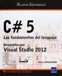 C# 5 - LOS FUNDAMENTOS DEL LENGUAJE - DESARROLLAR CON VISUAL STUDIO 2012