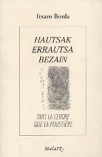 HAUTSAK ERRAUTSA BEZAIN = TANT LA CENDRE QUE LA POUSSIERE