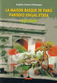 MAISON BASQUE DE PARIS / PARISEKO ESKUAL ETXEA (1952-2002)