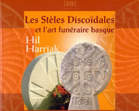 HIL HARRIAK / LES STELES DISCOIDALES ET L'ART FUNERAIRE BASQUE