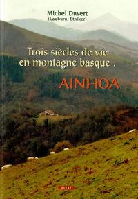 Trois Siecles De Vie En Montagne Basque: Ainhoa - Michel Duvert
