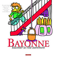 Bayonne - Raconter La Ville Autrement - Claude Labat