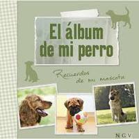 ALBUM DE MI PERRO, EL - RECUERDOS DE MI MASCOTA