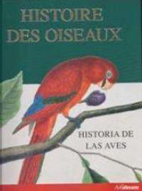HISTOIRE DES OISEAUX = HISTORIA DE LAS AVES
