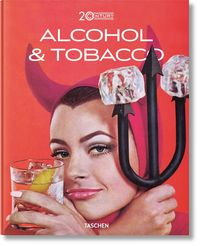 20TH CENTURY ALCOHOL & TOBACCO - 100 YEARS OF STIMULATING A