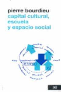 Capital Cultural, Escuela Y Espacio Social - Pierre Bourdieu