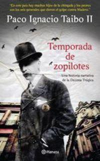 Temporada De Zopilotes. Una Historia Narrativa De La Decena Trágica - Paco Ignacio Taibo II
