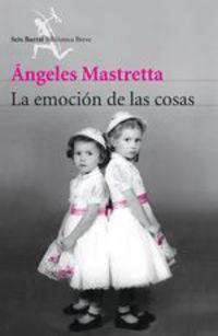 La Emoción De Las Cosas - Ángeles Mastretta