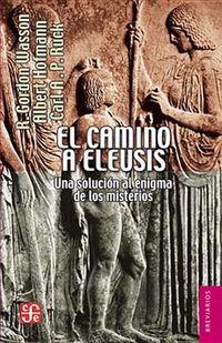 CAMINO A ELEUSIS, EL - UNA SOLUCION AL ENIGMA DE LOS MISTERIOS