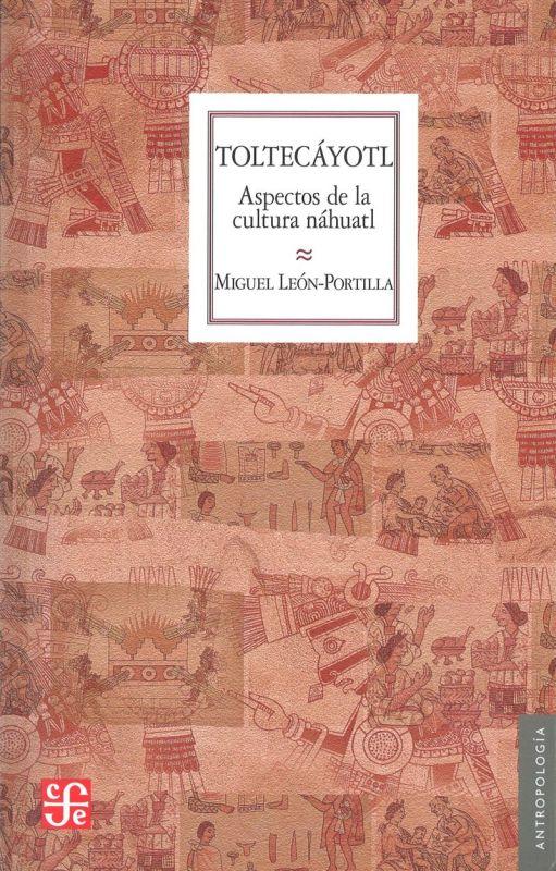 TOLTECAYOTL - ASPECTOS DE LA CULTURA NAHUATL