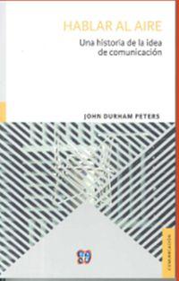 hablar al aire - una historia de la comunicacion - John Durham Peters