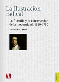 ILUSTRACION RADICAL, LA - LA FILOSOFIA Y LA CONSTRUCCION DE LA MODERNIDAD (1650-1750)