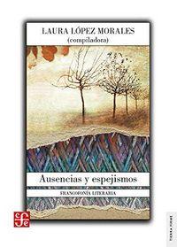 Ausencias Y Espejismos - Francofonia Literaria - Laura Lopez Morales (ed. )
