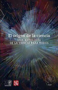 Origen De La Ciencia, El - Una Antologia De La Ciencia Para Todos - Jorge Flores Valdes