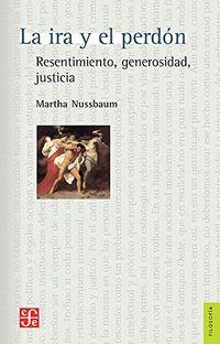 Ira Y El Perdon, La - Resentimiento, Generosidad, Justicia - Martha Nussbaum