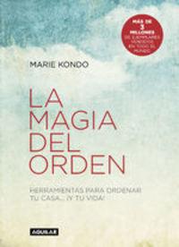 La Magia Del Orden (la Magia Del Orden 1). Herramientas Para Ordenar Tu Casa... ¡y Tu Vida! - Marie Kondo