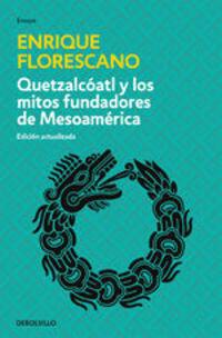 Quetzalcóatl Y Los Mitos Fundadores De Mesoamérica - Enrique Florescano